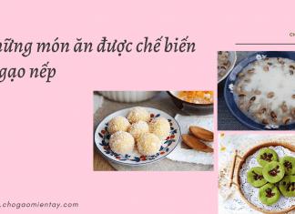 những món ăn được chế biến từ gạo nếp